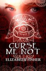 Curse Me Not - Elizabeth Fisher