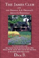 The James Club And The Original A.A. Program'S Absolute Essentials - Dick B.