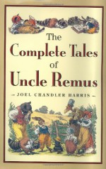 The Complete Tales of Uncle Remus - Joel Chandler Harris, Richard Chase, Barbara McClintock
