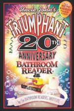 Uncle John's Triumphant 20th Anniversary Bathroom Reader - Bathroom Readers' Institute