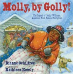 Molly, by Golly!: The Legend of Molly Williams, America's First Female Firefighter - Dianne Ochiltree, Kathleen Kemly