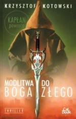 Modlitwa do Boga złego - Krzysztof Kotowski