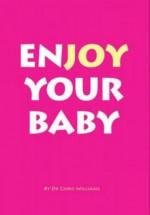 Enjoy your baby (postnatal depression) (Little CBT eBooks) - Chris Williams
