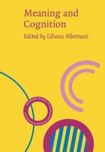 Meaning and Cognition: A Multidisciplinary Approach (Converging Evidence in Language and Communication Research (Celcr)) - Liliana Albertazzi