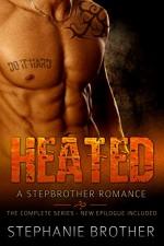 Heated: A Stepbrother Romance (Full Length Novel) - Stephanie Brother