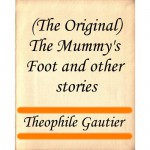 (The Original) The Mummy's Foot and other stories - Théophile Gautier