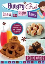 Hungry Girl Chew the Right Thing: Supreme Makeovers for 50 Foods You Crave - Lisa Lillien