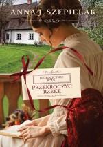 Przekroczyć rzekę - Anna J. Szepielak