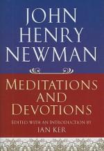 John Henry Newman: Meditations and Devotions - Ian T. Ker