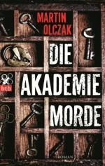Die Akademiemorde: Roman - Martin Olczak, Gabriele Haefs