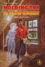 Holding the Yellow Rabbit - Bonnie Highsmith Taylor