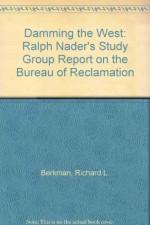 Damming the West: Ralph Nader's Study Group Report on the Bureau of Reclamation - Richard L. Berkman, W. Kip Viscusi