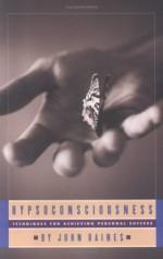 Hypsoconsciousness: Techniques for Achieving Personal Success - John Baines, Josephine Bregazzi