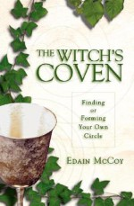 The Witch's Coven: Finding or Forming Your Own Circle (Llewellyn's Modern Witchcraft) - Edain McCoy