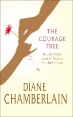 The Courage Tree - Diane Chamberlain