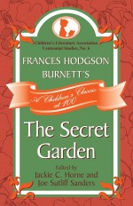 Frances Hodgson Burnett's the Secret Garden: A Children's Classic at 100 - Jackie C. Horne, Joe Sutliff Sanders