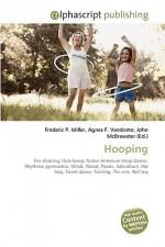 Hooping - Agnes F. Vandome, John McBrewster, Sam B Miller II