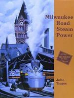 Milwaukee Road Steam Power by John Tigges (1994-08-01) - John Tigges
