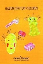 Sweets That Eat Children! - James Duncan