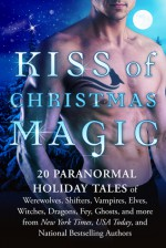 Kiss of Christmas Magic: 20 Paranormal Holiday Tales of Werewolves, Shifters, Vampires, Elves, Witches, Dragons, Fey, Ghosts, and More - Eve Langlais, Aubrey Rose, Molly Prince, Deanna Chase, Mandy M. Roth, Michelle M. Pillow, Angie Fox, Mimi Strong, Viola Rivard, Michele Bardsley, V.M. Black, Lola St. Vil, Tera Edun, Jessa Slade, Chloe Cole, Cristina Rayne, Shawntelle Madison, J.S. Hope, Carina Wilder, Dawn