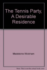 The Tennis Party, A Desirable Residence - Madeleine Wickham