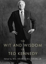 The Wit and Wisdom of Ted Kennedy - Bill Adler, Bill Adler Jr.