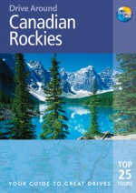 Drive Around Canadian Rockies, 3rd: Your guide to great drives. Top 25 Tours. - Thomas Cook Publishing