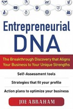 Entrepreneurial DNA: The Breakthrough Discovery that Aligns Your Business to Your Unique Strengths - Joe Abraham