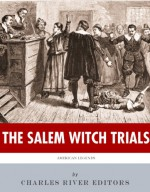 American Legends: The Salem Witch Trials - Charles River Editors