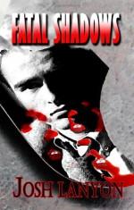 Fatal Shadows - Josh Lanyon