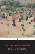 The Rise of Silas Lapham (Penguin Classics) - William Dean Howells, Kermit Vanderbilt