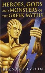 Heroes, Gods and Monsters of the Greek Myths by Bernard Evslin (1984-10-01) - Bernard Evslin