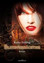 Blutsvermächtnis - XXL Leseprobe (German Edition) - Kathy Felsing