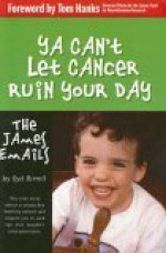 Ya Can't Let Cancer Ruin Your Day: The James Emails - Tom Hanks, Syd Birrell