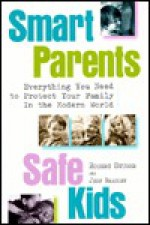 Smart Parents, Safe Kids: Everything You Need to Protect Your Family in the Modern World - Robert Stuber, Jeff Bradley