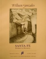 William Gonzales: Santa Fe - Etched in Memory - Robert Bell, James Mann