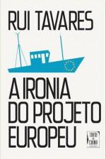 A Ironia do Projeto Europeu - Rui Tavares