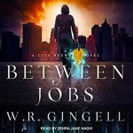 Between Jobs - W.R. Gingell