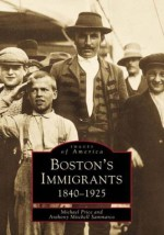Boston Immigrants, 1840-1925 - Anthony Mitchell Sammarco