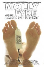 Molly Fyde and the Land of Light - Hugh Howey