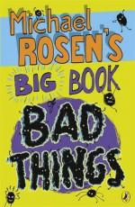Michael Rosen's Big Book Of Bad Things - Michael Rosen