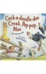 Cock-A-Doodle-Doo, Creak, Pop-Pop, Moo - Jim Aylesworth, Brad Sneed