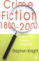 Crime Fiction, 1800-2000: Detection, Death, Diversity - Stephen Knight