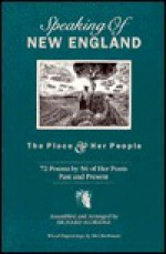 Speaking of New England: The Place & Her People : 72 Poems by 56 of Her Poets Past and Present - Richard Aldridge