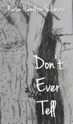 Don't Ever Tell - Karen Hamilton Silvestri