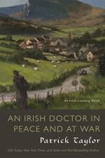An Irish Doctor in Peace and at War: An Irish Country Novel (Irish Country Books) - Patrick Taylor