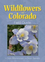 Wildflowers of Colorado Field Guide (Field Guides (Adventure Publications)) - Don Mammoser, Stan Tekiela