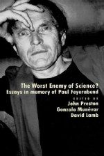 The Worst Enemy of Science?: Essays in Memory of Paul Feyerabend - John Preston, Gonzalo Munévar, David Lamb