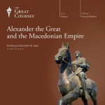 Alexander the Great and the Macedonian Empire - Kenneth W. Harl