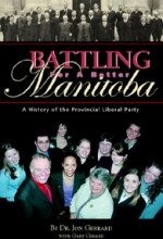 Battling for a Better Manitoba: A History of the Provincial Liberal Party - Jon Gerrard